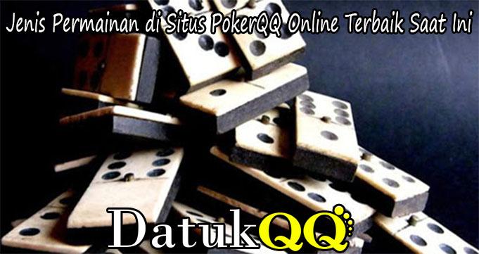 Jenis Permainan di Situs PokerQQ Online Terbaik Saat Ini