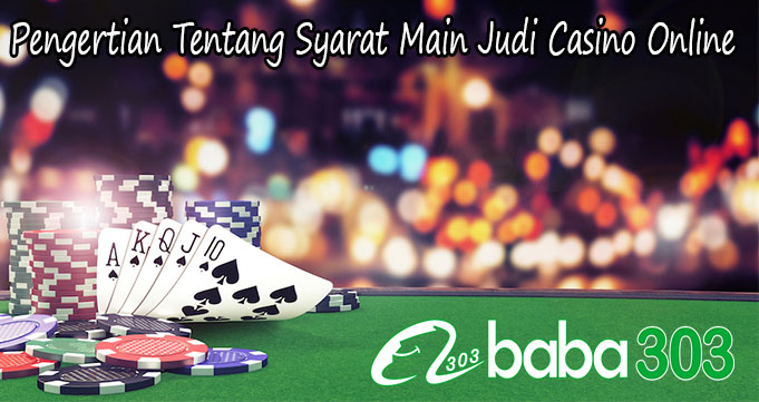 Pengertian Tentang Syarat Main Judi Casino Online