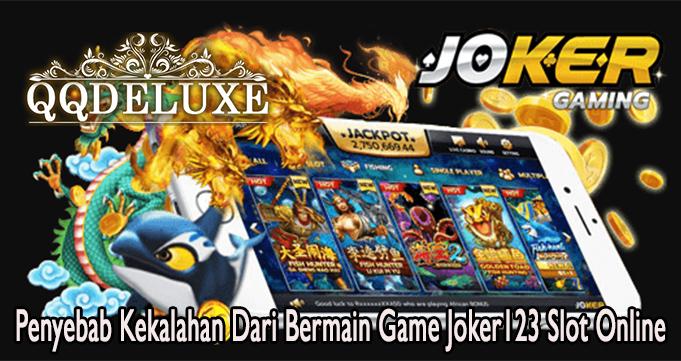 Penyebab Kekalahan Dari Bermain Game Joker123 Slot Online